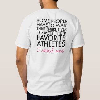 I raised my favorite athlete T-Shirt