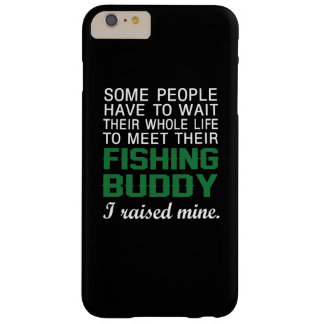 I Raised My Fishing Buddy Barely There iPhone 6 Plus Case