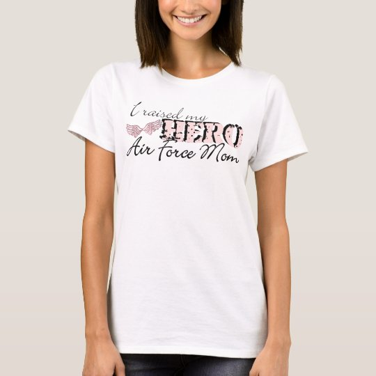 i raised my hero: air force mom T-Shirt