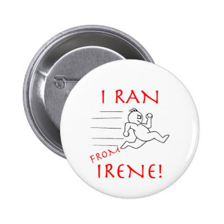 I RAN FROM IRENE PINBACK BUTTON