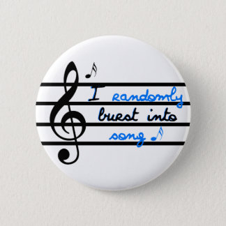 I Randomly Burst into Song Pinback Button