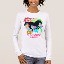 I RATHER BE RIDING! Galloping Horse Silhouette Art Long Sleeve T-Shirt