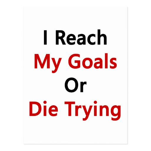 I Reach My Goals Or Die Trying Postcard