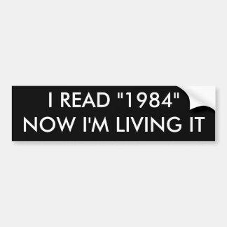 "I READ ""1984""NOW I'M LIVING IT BUMPER STICKER"