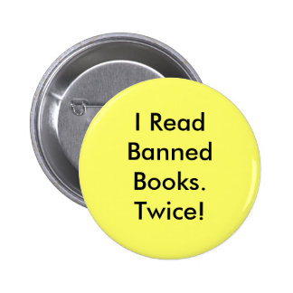 I Read Banned Books.Twice! Button