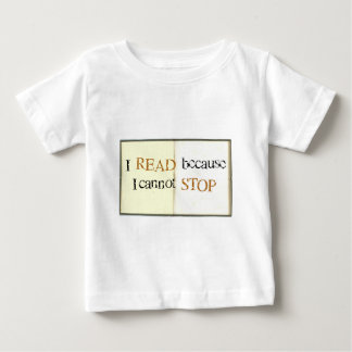 I Read because I cannot stop Baby T-Shirt