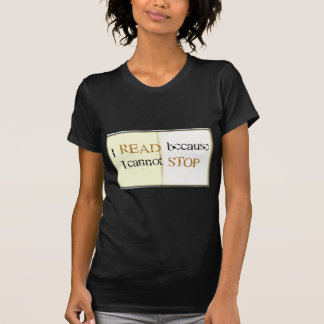 I Read because I cannot stop T-shirt