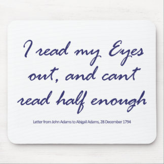 I Read My Eyes Out, And Can't Read Half Enough Mousepads