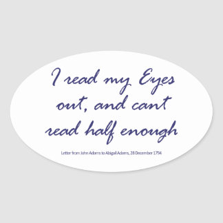 I Read My Eyes Out, And Can't Read Half Enough Oval Sticker