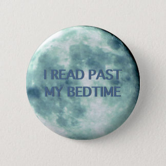 I Read Past My Bedtime Night Time | Reading Books Pinback Button