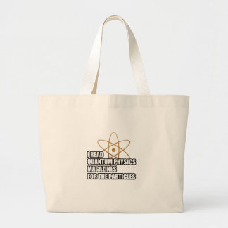 I read quantum physics magazines for the particles large tote bag