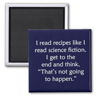 I read recipes like I read science fiction... Magnet