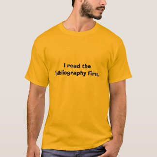 I read the bibliography first. T-Shirt