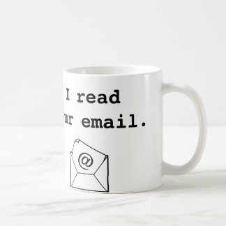 I Read Your Email. Coffee Mug