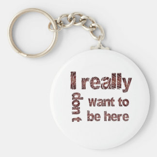 I Really Don't Want to be Here Basic Round Button Keychain