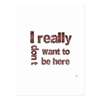I Really Don't Want to be Here Postcard