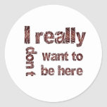 I Really Don't Want to be Here Sticker