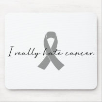 I Really Hate Cancer | Glioblastoma GBM Mouse Pad