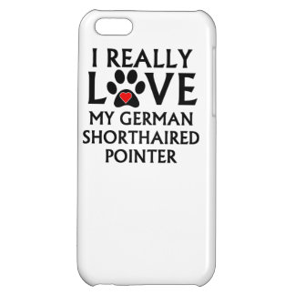 I Really Love My German Shorthaired Pointer Cover For iPhone 5C