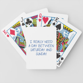 I Really Need A Day Between Saturday And Sunday Bicycle Playing Cards