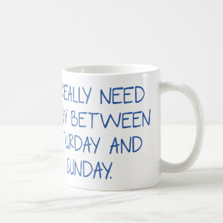 I Really Need A Day Between Saturday And Sunday Coffee Mug