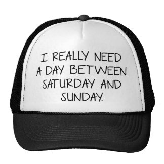 I Really Need A Day Between Saturday And Sunday Trucker Hat