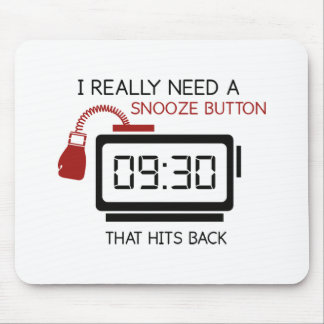 I Really Need A Snooze Button That Hits Back Mousepads