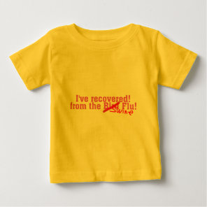 I Recovered from the Bird no Swine Flu Baby T-Shirt