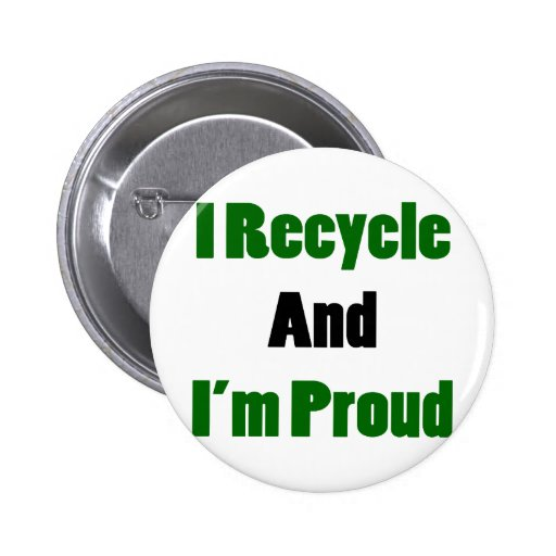 i recycle and im proud pinback buttons