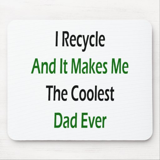 I Recycle And It Makes Me The Coolest Dad Ever Mouse Pad