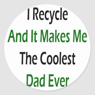 I Recycle And It Makes Me The Coolest Dad Ever Sticker