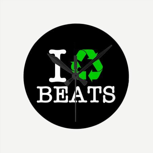 I Recycle Beats Round Clock