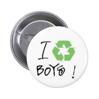 I Recycle Boys! (Just 4 Girls <3) 2 Inch Round Button