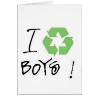I Recycle Boys! (Just 4 Girls <3) Card