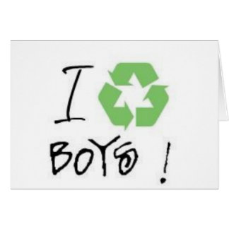I Recycle Boys! (Just 4 Girls <3) Greeting Card