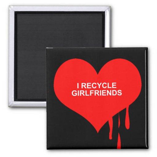 I RECYCLE GIRLFRIENDS FRIDGE MAGNET