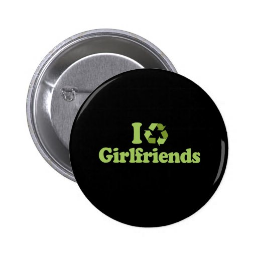 I recycle Girlfriends T-shirt 2 Inch Round Button