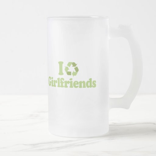 I recycle Girlfriends T-shirt 16 Oz Frosted Glass Beer Mug