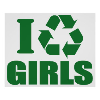 I Recycle Girls Poster