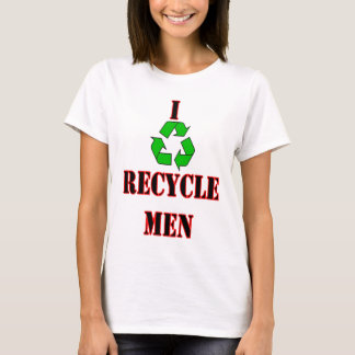 I recycle men. funny humor laugh joke text T-Shirt