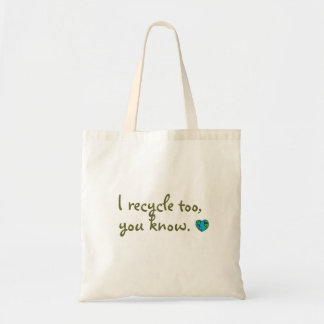I recycle too, you know bag