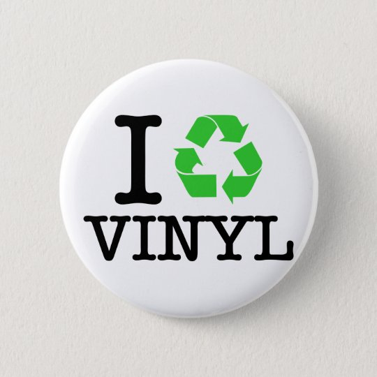 I Recycle Vinyl Button