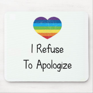 I Refuse to Apologize Mouse Pad