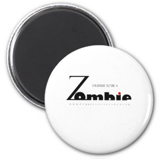 I refuse to be a Zombie 2 Inch Round Magnet