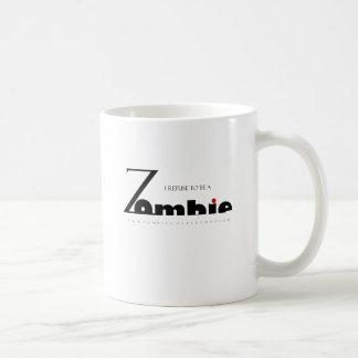 I refuse to be a Zombie Coffee Mugs