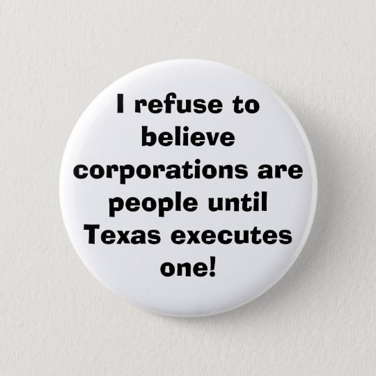 I refuse to believe corporations are people until pinback button