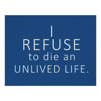 """""""I refuse to die an unlived life""""  51x40"""" Poster"""