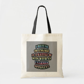 I refuse to engage in a battle of wits tote bags