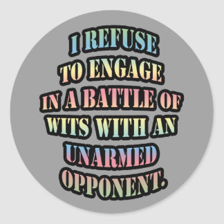 I refuse to engage in a battle of wits classic round sticker