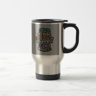 I refuse to engage in a battle of wits travel mug